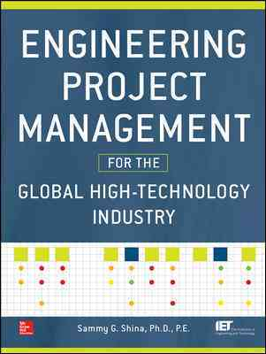 Engineering Project Management for the High Technology Industry By Shina, Sammy
