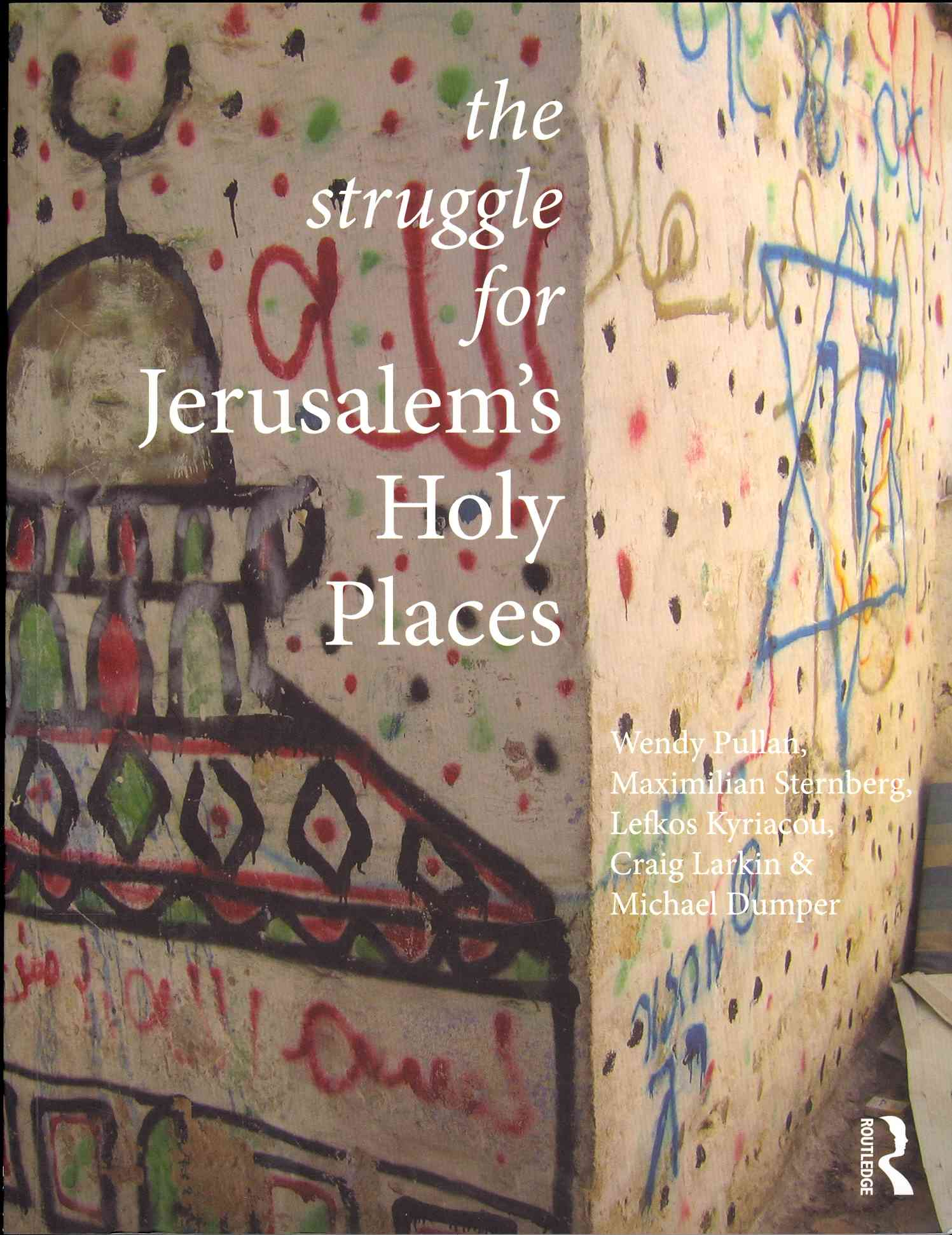The Struggle for Jerusalem's Holy Places By Pullan, Wendy/ Sternberg, Maximilian/ Dumper, Michael/ Larkin, Craig/ Kyriacou, Lefkos